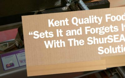 "Kent Quality Foods ""Sets It and Forgets It"" with The ShurSEAL Solution"