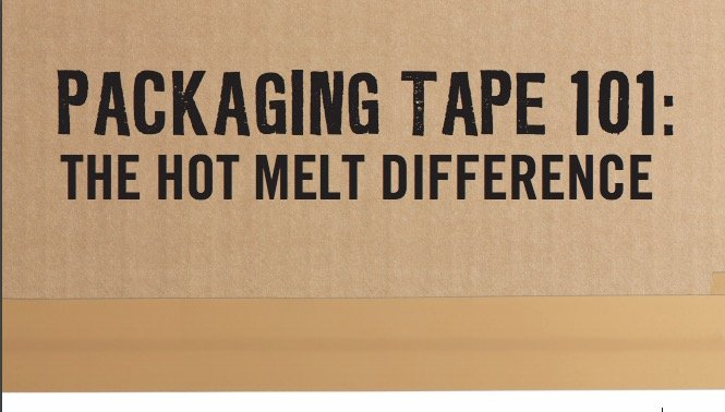 Packaging Tape 101: The Hot Melt Difference